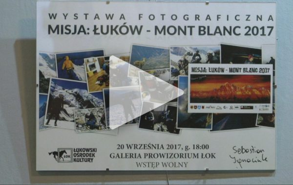 """Wystawa: """"Misja: Łuków – Mont Blanc 2017"""""""