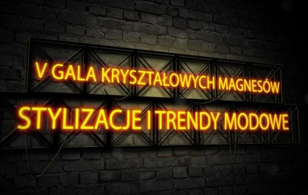 Stylizacje i trendy modowe na V Gali Kryształowych Magnesów
